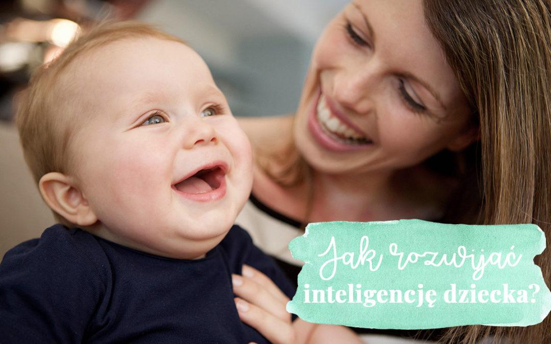 Jak rozwijać inteligencję dziecka?